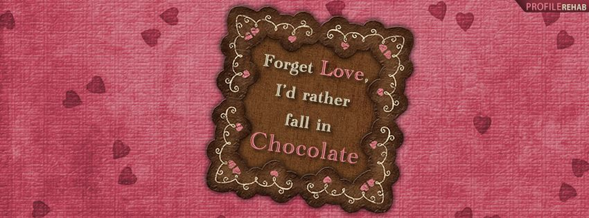 Forget Love, I\'d Rather Fall in Chocolate Facebook Cover Preview ...