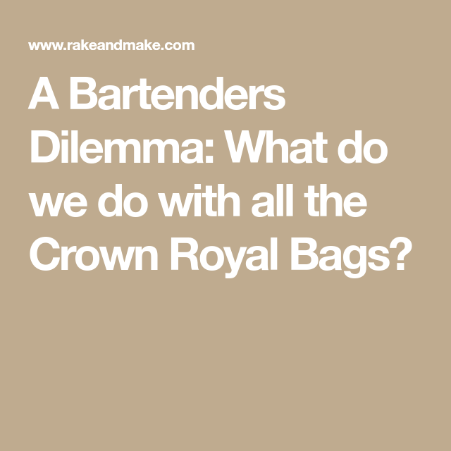 A Bartenders Dilemma: What Do We Do With All The Crown