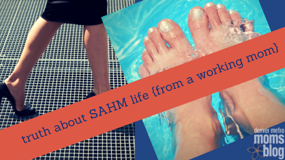 Truth about SAHM life {from a working mom} | Denver Metro Moms Blog