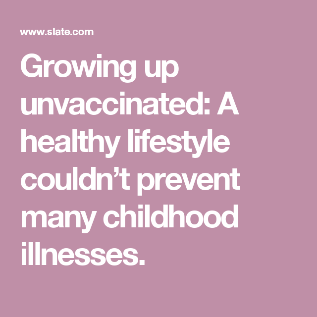 Growing Up Unvaccinated >> My 70s Health Nut Parents Didn T Vaccinate Me This Is What