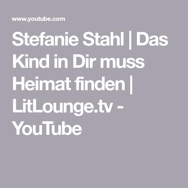 Stefanie Stahl Das Kind In Dir Muss Heimat Finden Litlounge Tv Youtube Kinder Stahl Lernen