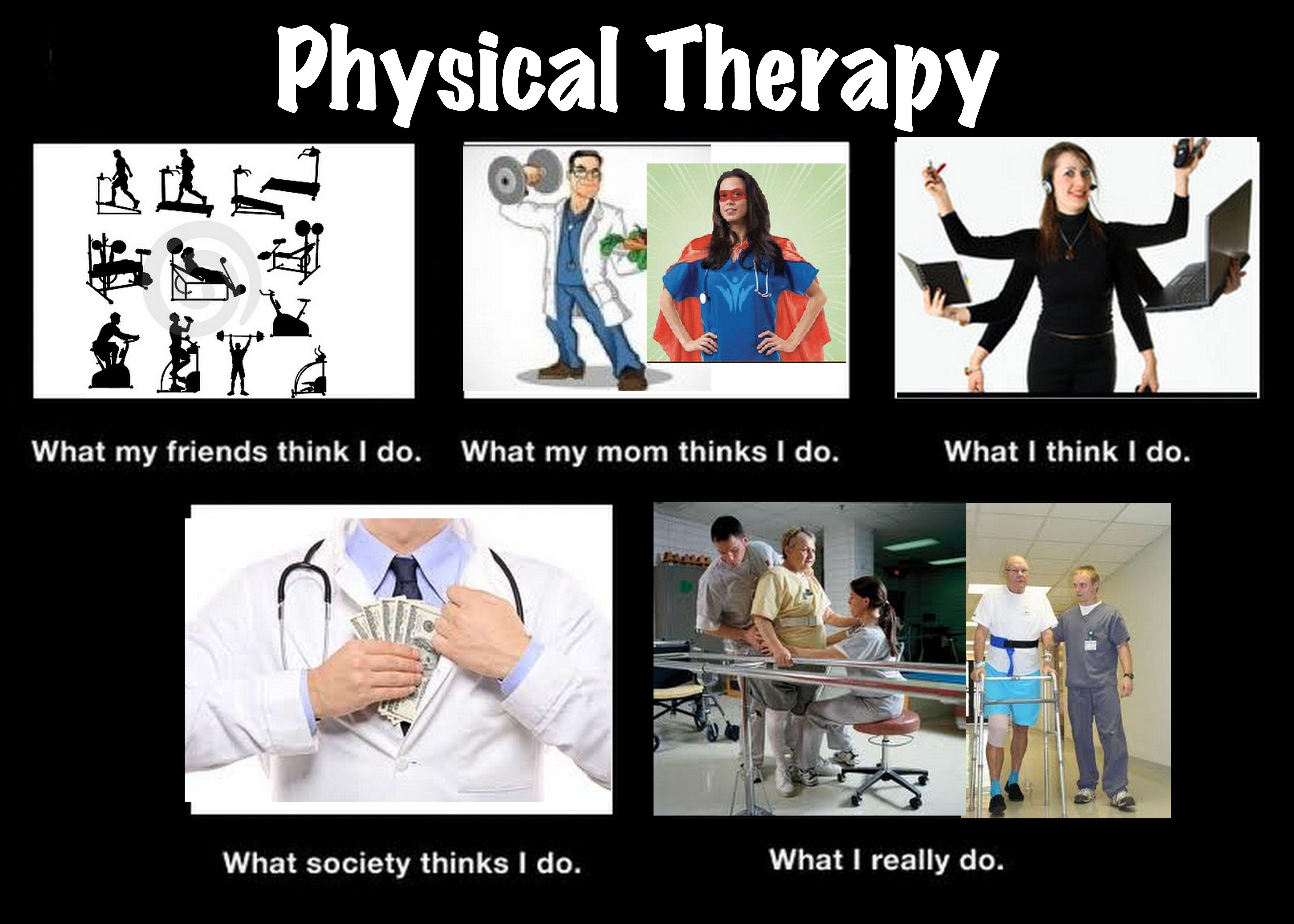 Physical Therapy, LOL!! Soooo true!!