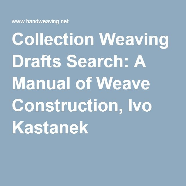 Collection Weaving Drafts Search: A Manual of Weave Construction, Ivo Kastanek