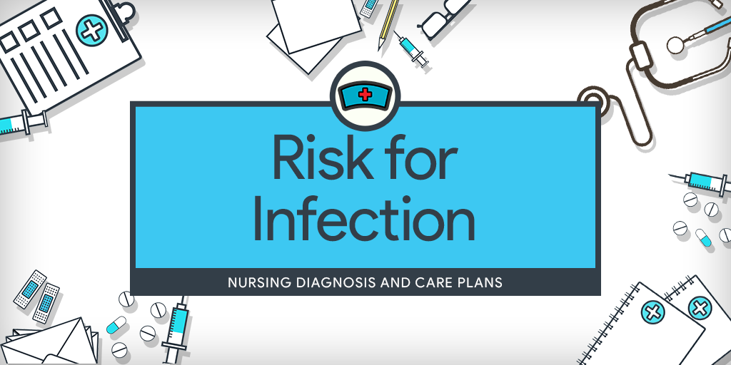 Risk For Infection  Care Plans And Nursing Diagnosis
