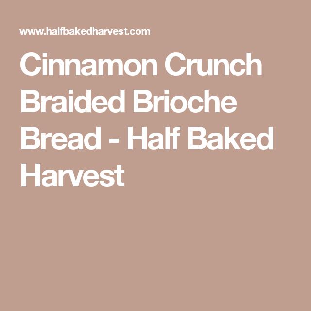 Cinnamon Crunch Braided Brioche Bread - Half Baked Harvest