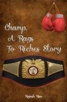 Champ, A Rags To Riches Story, an ebook by Rajesh Rao at Smashwords