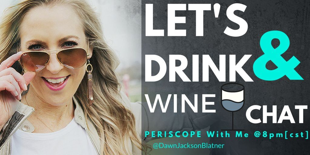 Join Me On #Periscope at 8pm CST - Ask Me Anything and have some Wine @DawnJacksonBlatner #NationalDrinkWineDay