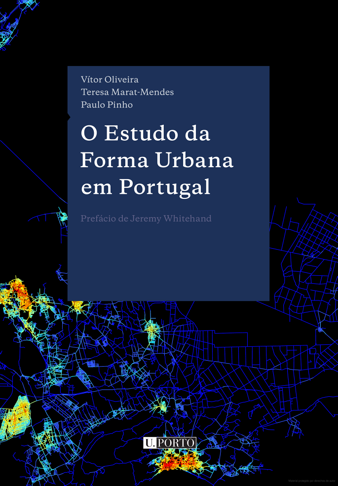 O estudo da forma urbana em Portugal / Vitor Oliveira, Teresa Marat-Mendes, Paulo Pinho. Signatura: 61 Europa Portugal OLI  Na biblioteca: http://kmelot.biblioteca.udc.es/record=b1535233~S1*gag