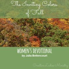 Fall Devotional by Julia Bettencourt:  The Inviting Colors of Fall