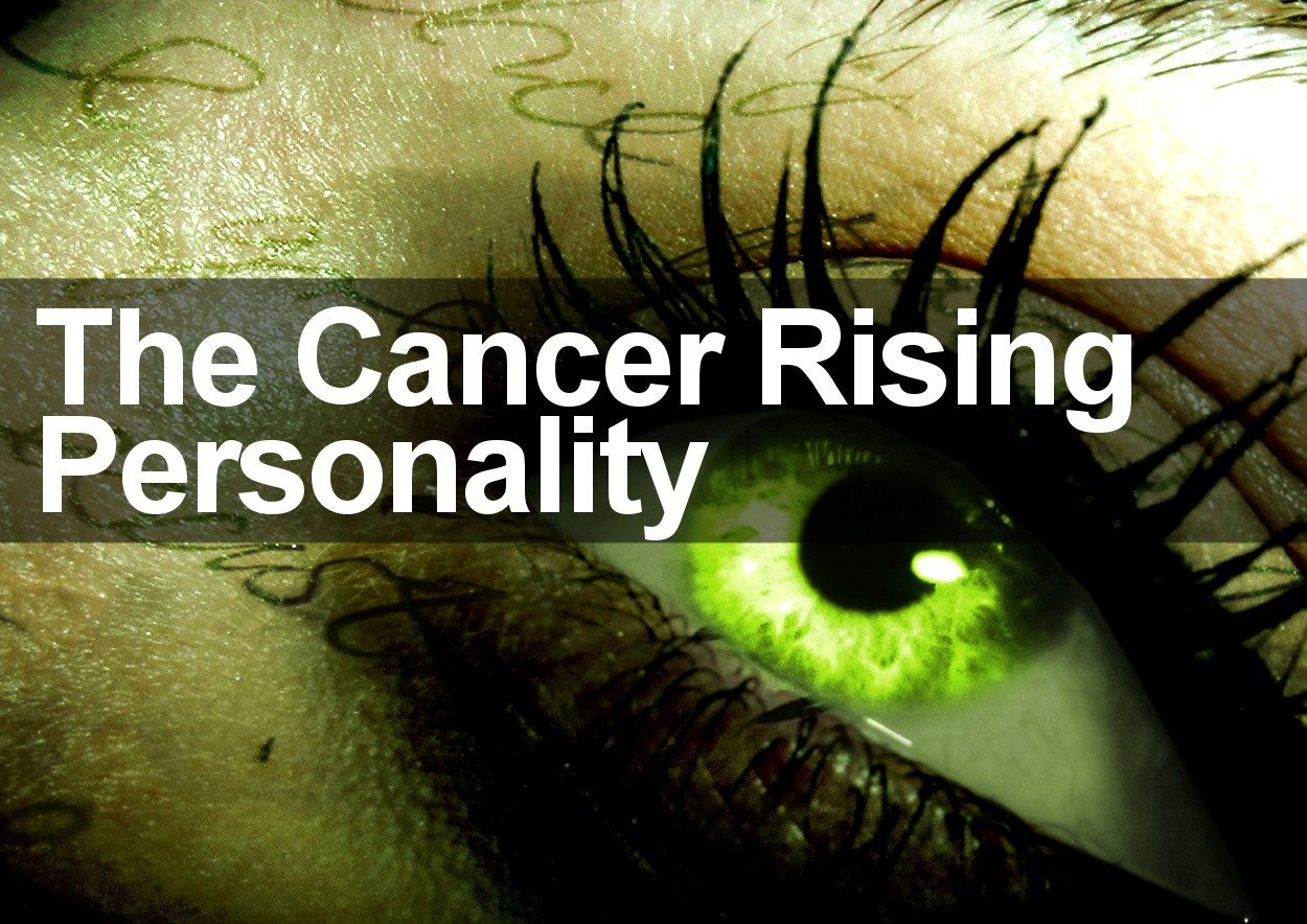 Cancer Rising Personality - 6 Facts People Always Get Wrong