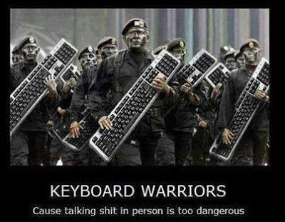 Keyboard Warriors cause talking shit in person is too dangerous | Anonymous  ART of Revolution | Keyboard warrior, Funny pictures, Best funny pictures