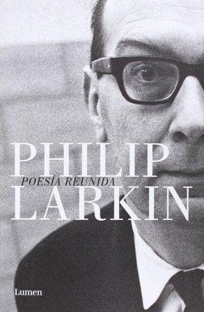 Poesía reunida / Philip Larkin ; versiones de Damián Alou y Marcelo Cohen ; edición a cargo de Damián Alou Edición 1ª ed. Publicación Barcelona : Lumen, 2014