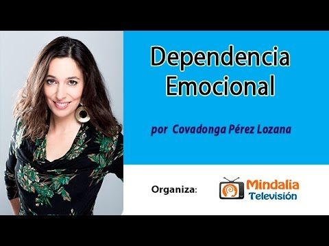 Dependencia emocional por Covadonga Pérez-Lozana PARTE 1