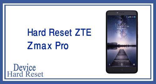 Hard Reset ZTE Zmax Pro - ZTE Problems Solution Tips