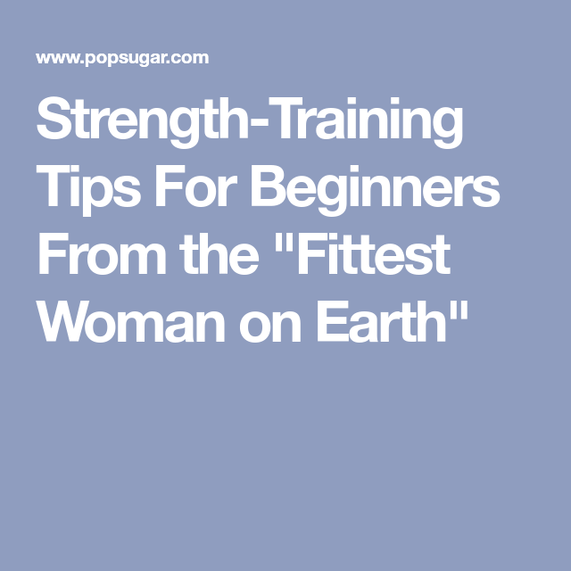 """Strength-Training Tips For Beginners From the """"Fittest Woman on Earth"""""""