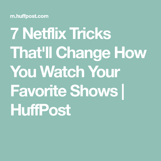 7 Netflix Tricks That'll Change How You Watch Your Favorite Shows   HuffPost
