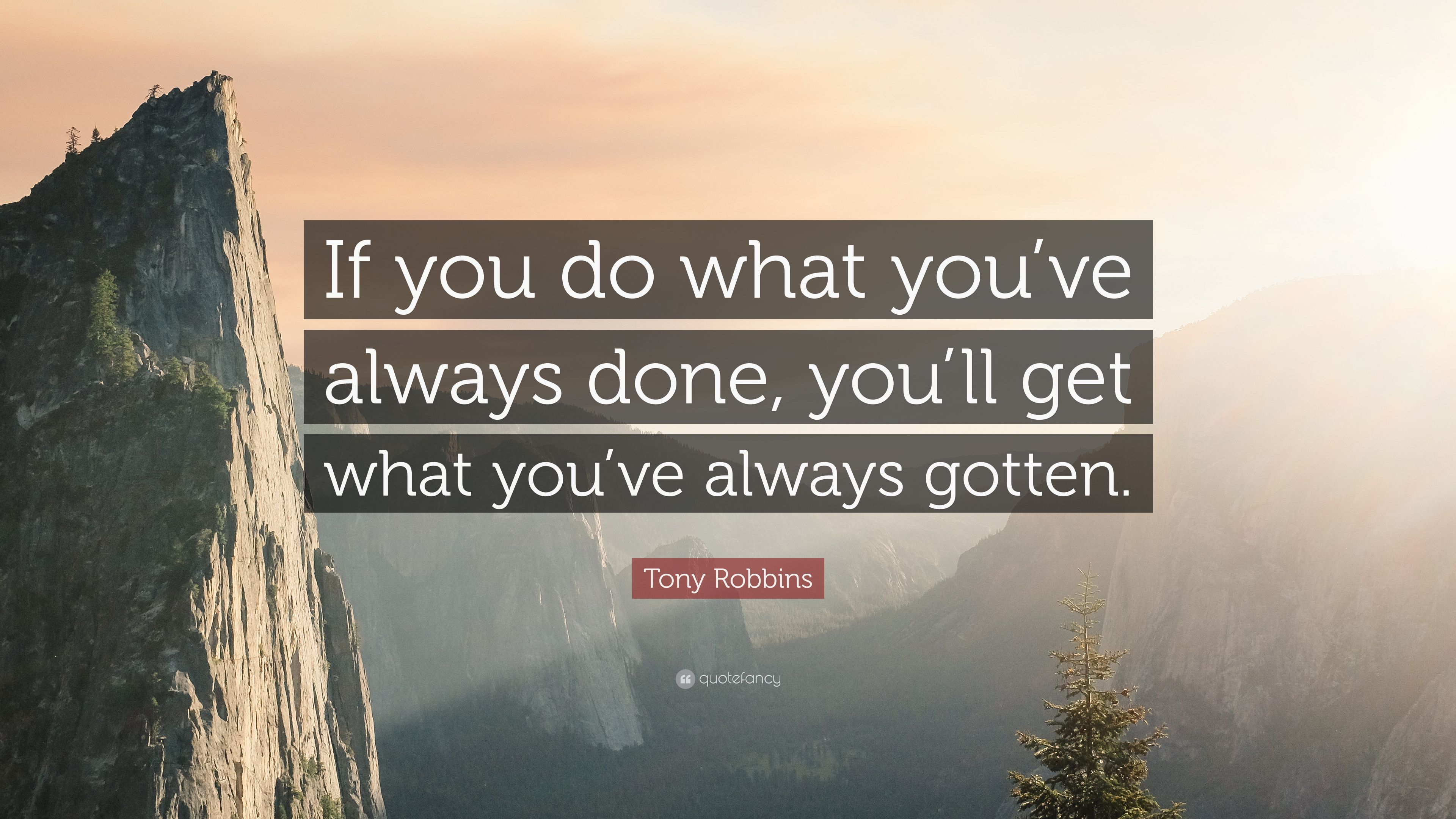 Inspirational Quote Of The Day If You Do What You Ve Always Done