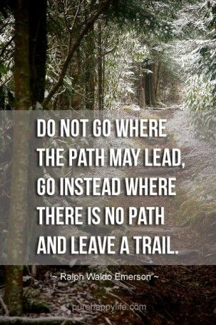 Inspirational Quote Do Not Go Where The Path May Lead Positive