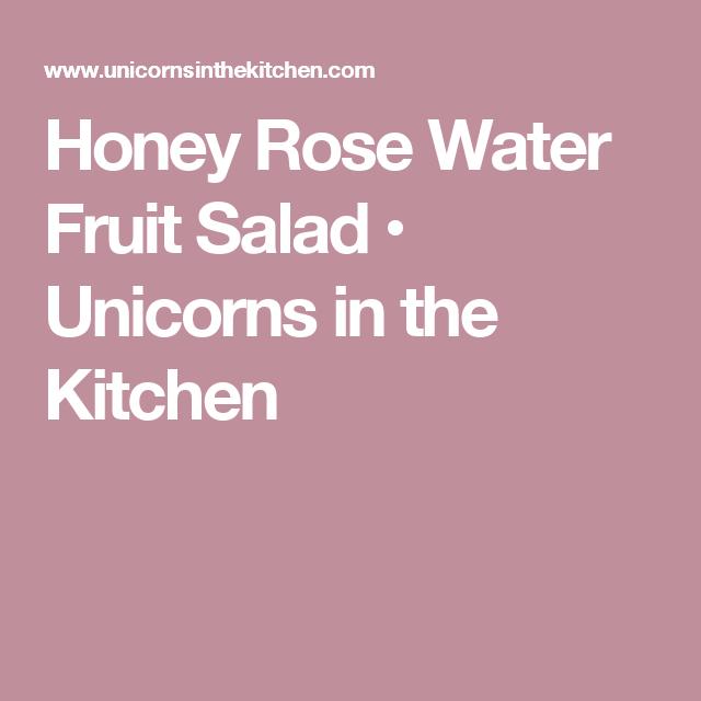 Honey Rose Water Fruit Salad • Unicorns in the Kitchen