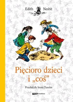 Pięcioro Dzieci I Coś Książki Dla Dzieci Czas Dzieci
