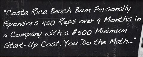 Costa Rica Beach bum Personally Sponsors 450 Reps Over 9 Months!  Free Business Leads Training.   http://kurtha.beachbumnetworker.com/