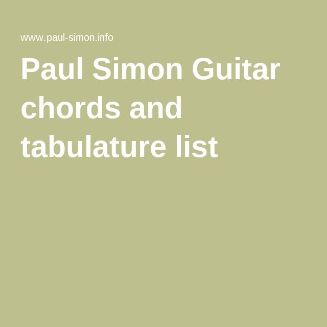 Paul Simon Guitar chords and tabulature list | Musical | Pinterest ...