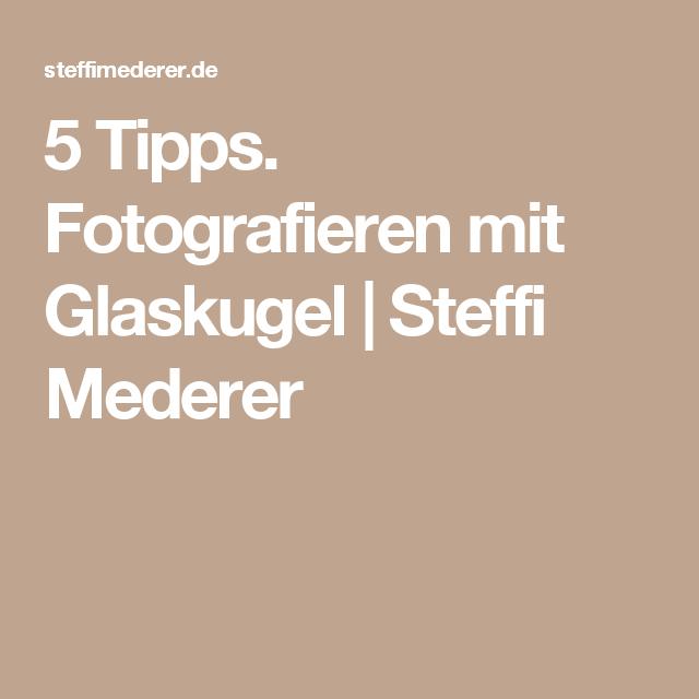 Tipps Zum Fotografieren 5 tipps fotografieren mit glaskugel glaskugel fotografiert und tipps