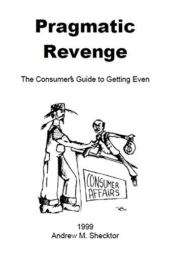Pragmatic Revenge: The Consumer's Guide to Getting Even