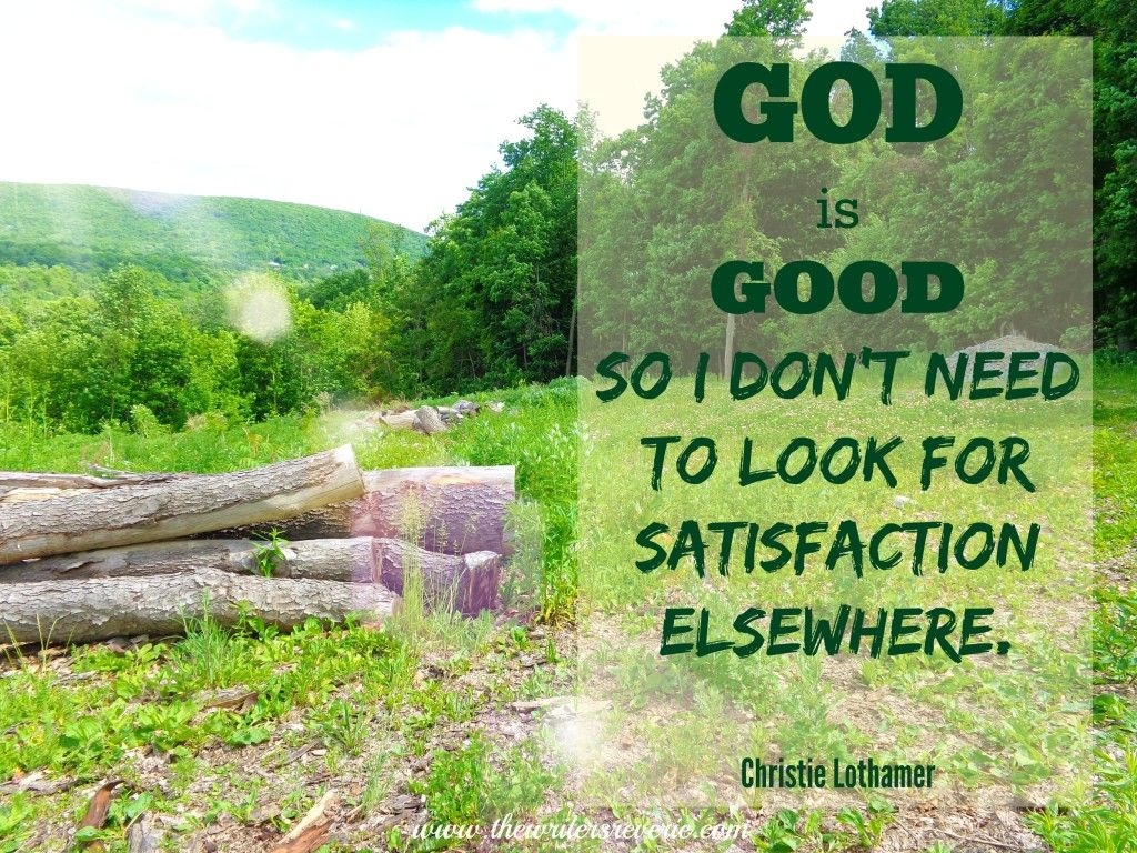 God is Good so I don't need to look for satisfaction elsewhere - Yay! Retreat and Breathe: Part 2 http://www.thewritersreverie.com/2014/06/retreat-and-breathe-part-2.html