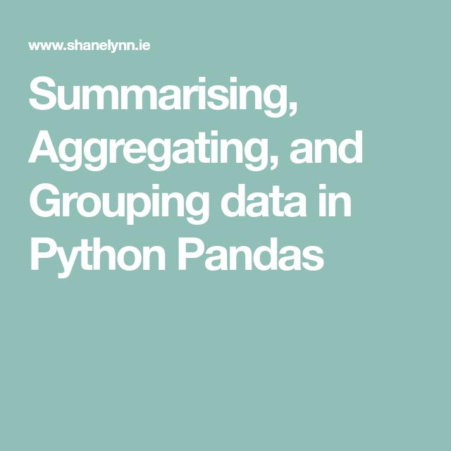 Summarising, Aggregating, And Grouping Data In Python