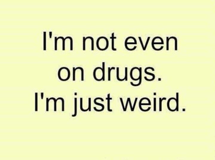 I'm weird...