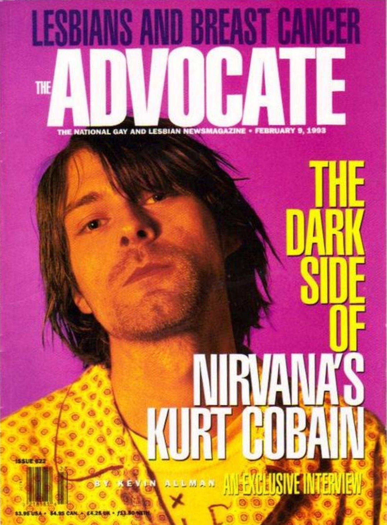 "The Advocate, February 1992, ""The Dark Side of Nirvana's Kurt Cobain""  Read the article here: https://www.msu.edu/user/obrien31/cobaininterview2.htm"