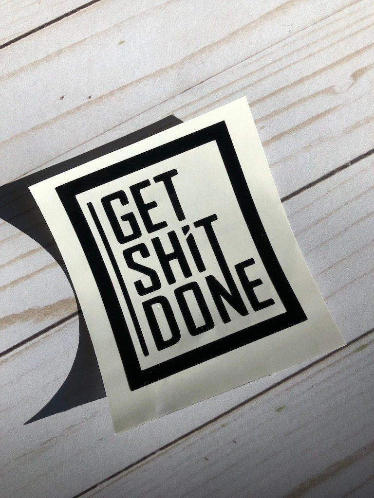 Get shit done decal vinyl decal car decal window decal custom vinyl decal die cut images diy decals for laptop mugs cups wine glasses by oncecheapnowchicllc