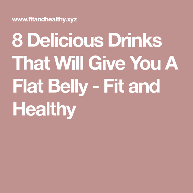 8 Delicious Drinks That Will Give You A Flat Belly - Fit and Healthy