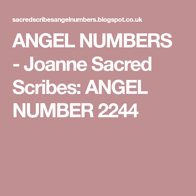 ANGEL NUMBERS - Joanne Sacred Scribes: ANGEL NUMBER 2244