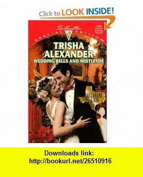 Wedding Bells And Mistletoe (Callahans  Kin) (Harlequin Special Edition) (9780373242894) Trisha Alexander , ISBN-10: 0373242891  , ISBN-13: 978-0373242894 ,  , tutorials , pdf , ebook , torrent , downloads , rapidshare , filesonic , hotfile , megaupload , fileserve