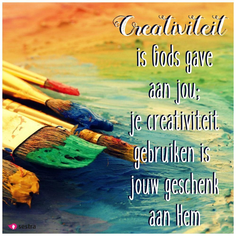 spreuken creativiteit Creativiteit is Gods gave aan jou; je creativiteit gebruiken, is  spreuken creativiteit