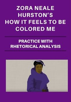 Zora Neal Hurston S Classic Essay How It Feel To Be Colored Me I Featured In Thi Lesson Goe Well With A Novel Rhetorical Analysi Rhetoric Feelings Neale