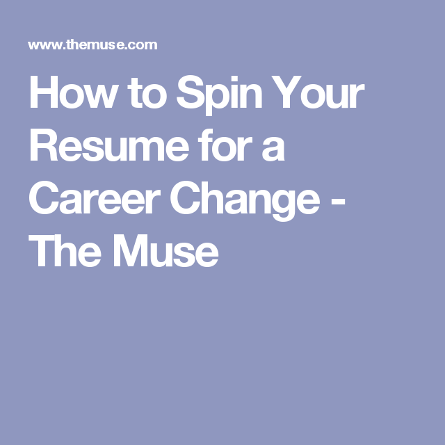 How To Spin Your Resume For A Career Change  The Muse  Job