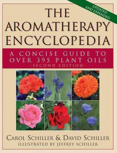 Aromatherapy Encyclopedia : A Concise Guide to over 385 Plant Oils