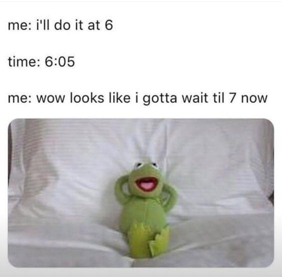 Procrastinate Funny Relatable Memes Stupid Funny Memes Crazy Funny Memes