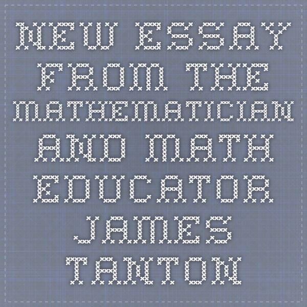 new essay from the mathematician and math educator james tanton new essay from the mathematician and math educator james tanton