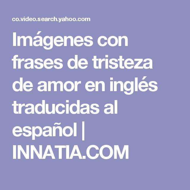 Imagenes Con Frases De Tristeza De Amor En Ingles Traducidas Al