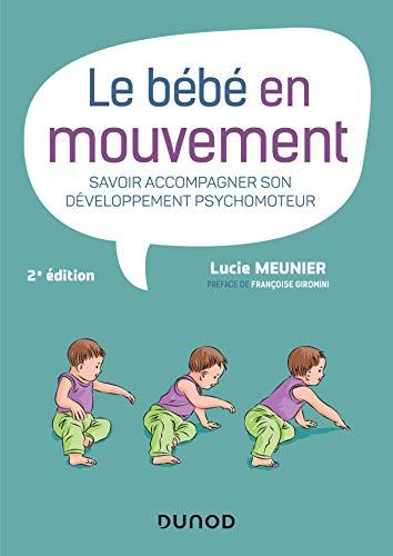 Le Bebe En Mouvement Savoir Accompagner Son Developpement Psychomoteur Lucie Meunier Developpement Psychomoteur Livres En Ligne Livres A Lire