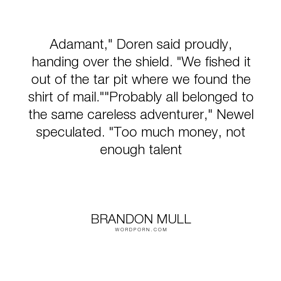 "Brandon Mull - ""Adamant,"" Doren said proudly, handing over the shield. ""We fished it out of the tar..."". humor, funny, money, talent"