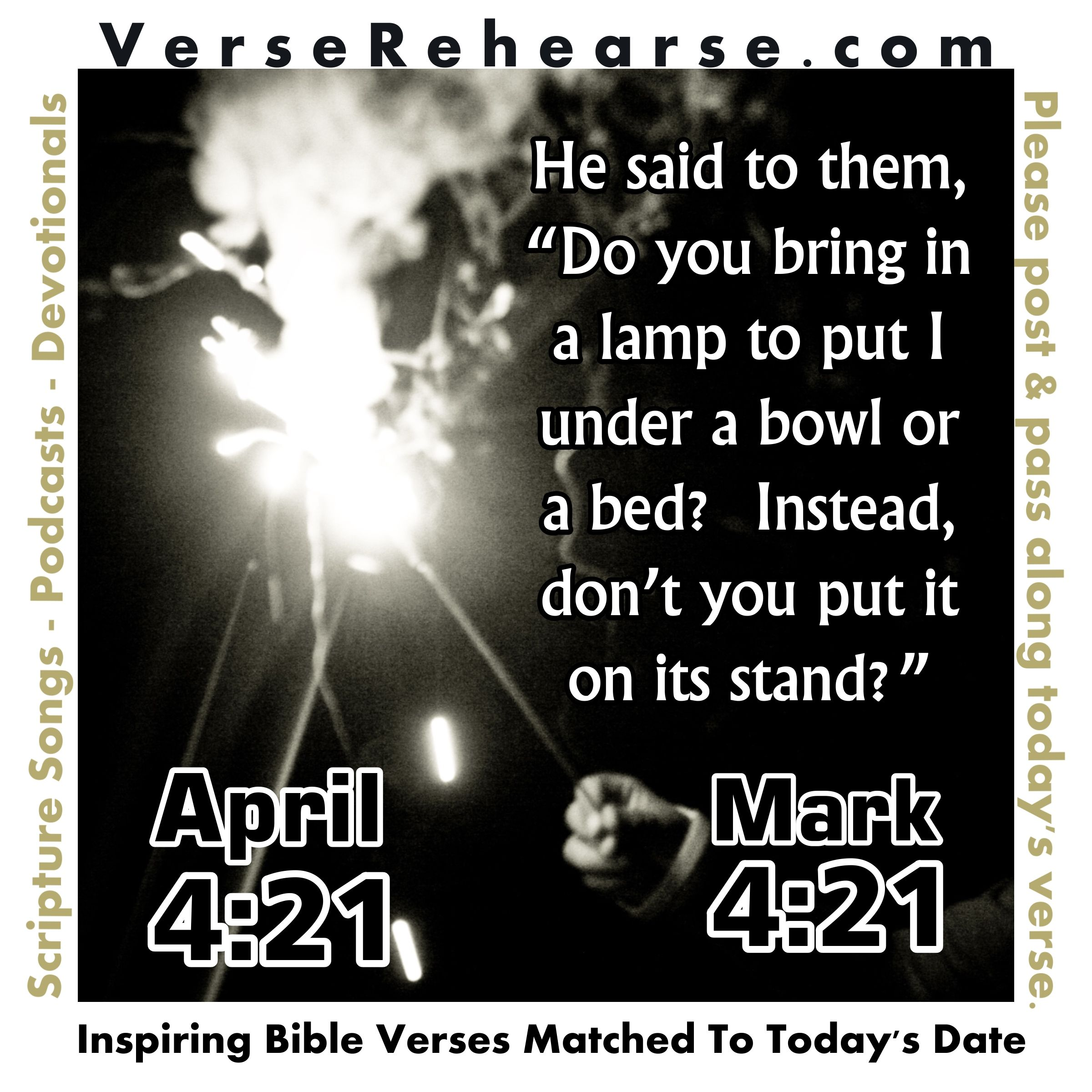 """March 21st (4:21) Mark 4:21 He said to them, """"Do you bring in a lamp to put it under a bowl or a bed?  Instead, don't you put it on its stand?"""""""