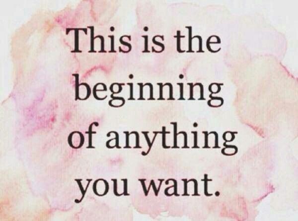 This Is The Beginning Of Everything You Want Positivity Think Happy Thoughts Words Quotes