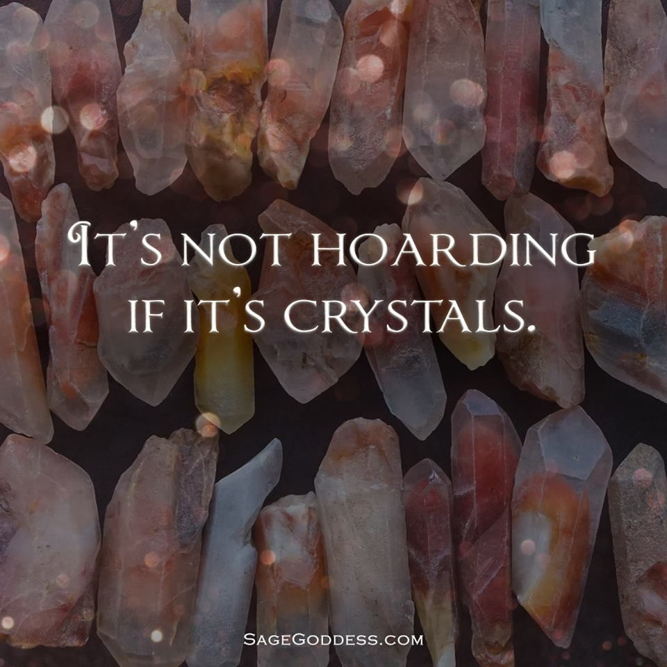 It's not hoarding if it's crystals  #qotd #funnyquotes