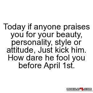 If Anyone Praise You Best April Fools The Fool April Fools