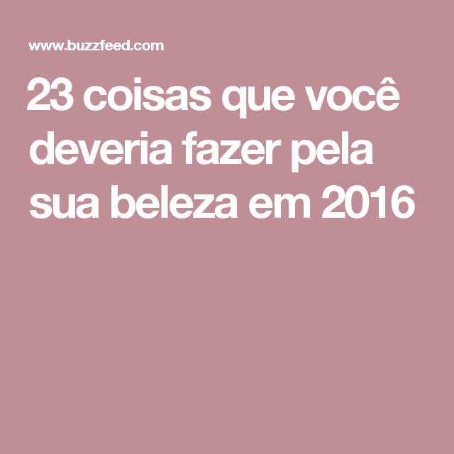 23 coisas que você deveria fazer pela sua beleza em 2016